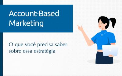 Account-Based Marketing: a estratégia que você precisa conhecer